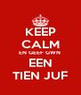 KEEP CALM EN GEEF GWN  EEN TIEN JUF - Personalised Poster A4 size