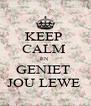 KEEP  CALM  EN  GENIET  JOU LEWE  - Personalised Poster A4 size