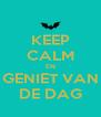 KEEP CALM EN GENIET VAN DE DAG - Personalised Poster A4 size