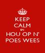 KEEP CALM EN HOU OP N' POES WEES - Personalised Poster A4 size