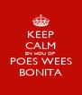 KEEP CALM EN HOU OP  POES WEES BONITA - Personalised Poster A4 size