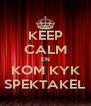 KEEP CALM EN KOM KYK SPEKTAKEL - Personalised Poster A4 size
