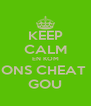 KEEP CALM EN KOM ONS CHEAT  GOU - Personalised Poster A4 size