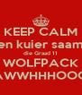 KEEP CALM en kuier saam die Graad 11 WOLFPACK AWWHHHOOO - Personalised Poster A4 size