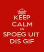KEEP CALM EN SPOEG UIT  DIS GIF - Personalised Poster A4 size