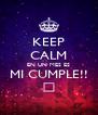 KEEP CALM EN UN MES ES MI CUMPLE!! シ - Personalised Poster A4 size