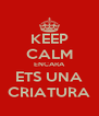 KEEP CALM ENCARA ETS UNA CRIATURA - Personalised Poster A4 size