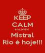 KEEP CALM Encontro  Mistral Rio é hoje!!! - Personalised Poster A4 size
