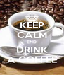 KEEP CALM END DRINK A COFFEE - Personalised Poster A4 size