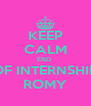 KEEP CALM END  OF INTERNSHIP ROMY - Personalised Poster A4 size