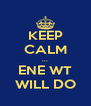 KEEP CALM ... ENE WT WILL DO - Personalised Poster A4 size