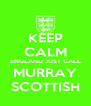 KEEP CALM ENGLAND JUST CALL MURRAY SCOTTISH - Personalised Poster A4 size