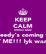 KEEP CALM ENGO SAID Freedy's coming to GET ME!!! lyk waaaaa - Personalised Poster A4 size