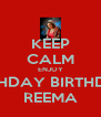 KEEP CALM ENJOY BIRTHDAY BIRTHDAY  REEMA - Personalised Poster A4 size