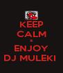 KEEP CALM & ENJOY DJ MULEKI  - Personalised Poster A4 size