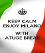 KEEP CALM ENJOY MILANO  WITH  ATUGE BREAK - Personalised Poster A4 size