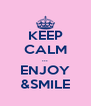 KEEP CALM ... ENJOY &SMILE - Personalised Poster A4 size