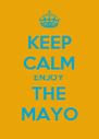 KEEP CALM ENJOY THE MAYO - Personalised Poster A4 size