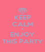KEEP CALM & ENJOY THIS PARTY - Personalised Poster A4 size