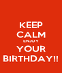 KEEP CALM ENJOY YOUR BIRTHDAY!! - Personalised Poster A4 size