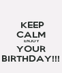 KEEP CALM  ENJOY YOUR BIRTHDAY!!! - Personalised Poster A4 size