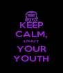 KEEP CALM, ENJOY YOUR YOUTH - Personalised Poster A4 size