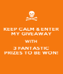 KEEP CALM & ENTER MY GIVEAWAY WITH 3 FANTASTIC PRIZES TO BE WON! - Personalised Poster A4 size