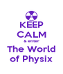 KEEP CALM & enter The World of Physix - Personalised Poster A4 size