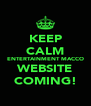 KEEP CALM ENTERTAINMENT MACCO WEBSITE COMING! - Personalised Poster A4 size