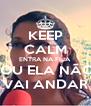 KEEP CALM ENTRA NA FILA  OU ELA NÃO VAI ANDAR - Personalised Poster A4 size