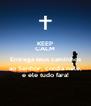 KEEP CALM Entrega teus caminhos ao Senhor, confia nele, e ele tudo fara! - Personalised Poster A4 size
