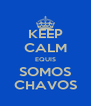 KEEP CALM EQUIS SOMOS CHAVOS - Personalised Poster A4 size