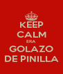 KEEP CALM ERA GOLAZO DE PINILLA - Personalised Poster A4 size