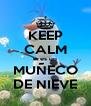 KEEP CALM eres un MUÑECO DE NIEVE - Personalised Poster A4 size