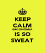 KEEP CALM ERGONOMIA IS SO SWEAT - Personalised Poster A4 size