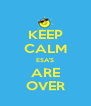 KEEP CALM ESA'S ARE OVER - Personalised Poster A4 size