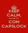 KEEP CALM, ESCREVA COM CAPSLOCK - Personalised Poster A4 size