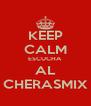 KEEP CALM ESCUCHA AL CHERASMIX - Personalised Poster A4 size