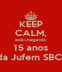 KEEP CALM, está chegando: 15 anos da Jufem SBC! - Personalised Poster A4 size