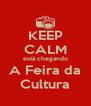 KEEP CALM está chegando A Feira da Cultura - Personalised Poster A4 size