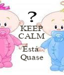 KEEP CALM ... Está  Quase - Personalised Poster A4 size