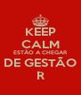 KEEP CALM ESTÃO A CHEGAR DE GESTÃO R - Personalised Poster A4 size