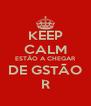 KEEP CALM ESTÃO A CHEGAR DE GSTÃO R - Personalised Poster A4 size