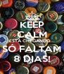 KEEP CALM ESTÁ CHEGANDO... SÓ FALTAM 8 DIAS! - Personalised Poster A4 size