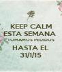KEEP CALM ESTA SEMANA  TOMAMOS PEDIDOS HASTA EL 31/1/15 - Personalised Poster A4 size
