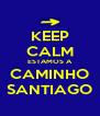KEEP CALM ESTAMOS A CAMINHO SANTIAGO - Personalised Poster A4 size