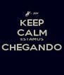 KEEP CALM ESTAMOS CHEGANDO  - Personalised Poster A4 size
