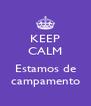 KEEP CALM  Estamos de campamento - Personalised Poster A4 size