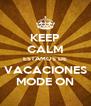 KEEP CALM ESTAMOS DE VACACIONES MODE ON - Personalised Poster A4 size