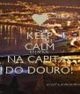 KEEP CALM ESTAMOS NA CAPITAL DO DOURO! - Personalised Poster A4 size